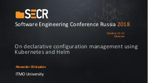 On declarative configuration management using Kubernetes and Helm (Alexander Chistyakov, SECR-2018).pdf