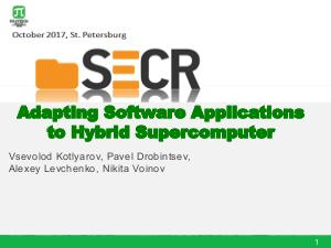 Adapting Software Applications to Hybrid Supercomputer (Vsevolod Kotlyarov, SECR-2017).pdf