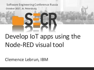 Develop IoT apps using the Node-RED visual tool (Clemence Lebrun, SECR-2017).pdf