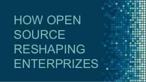 How open source is changing and reshaping enterprises (Андрей Романюк, LVEE-2018).pdf