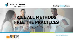 Kill All Methods – Free the Practices (Ivar Jacobson, SECR-2017).pdf