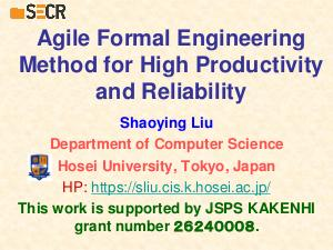 Agile Formal Engineering Method for Software Productivity and Reliability (Shaoying Liu, SECR-2018).pdf